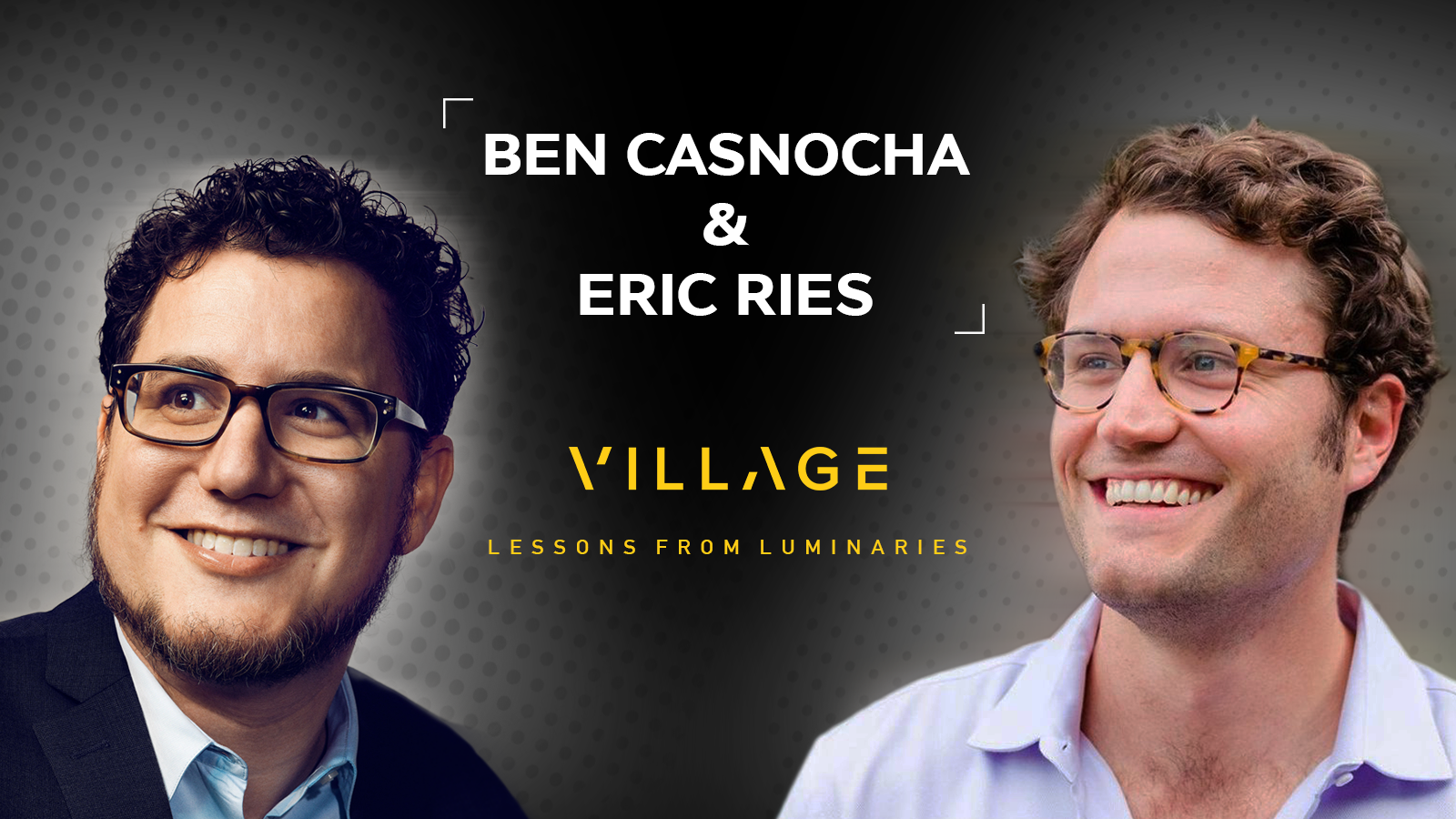Lean Startup Lessons For Founders with Eric Ries & Ben Casnocha
