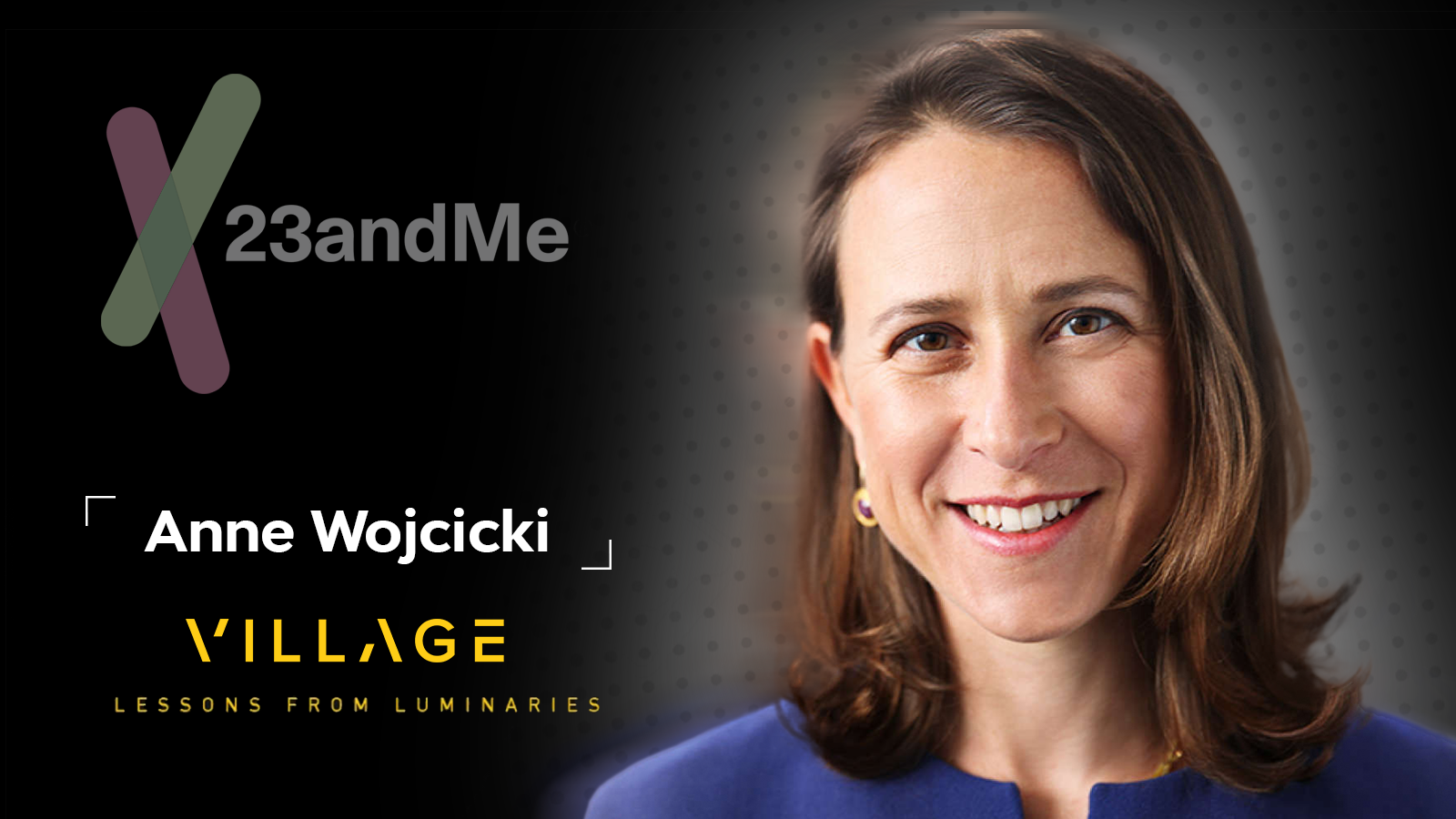 Lessons From Luminaries with Anne Wojcicki